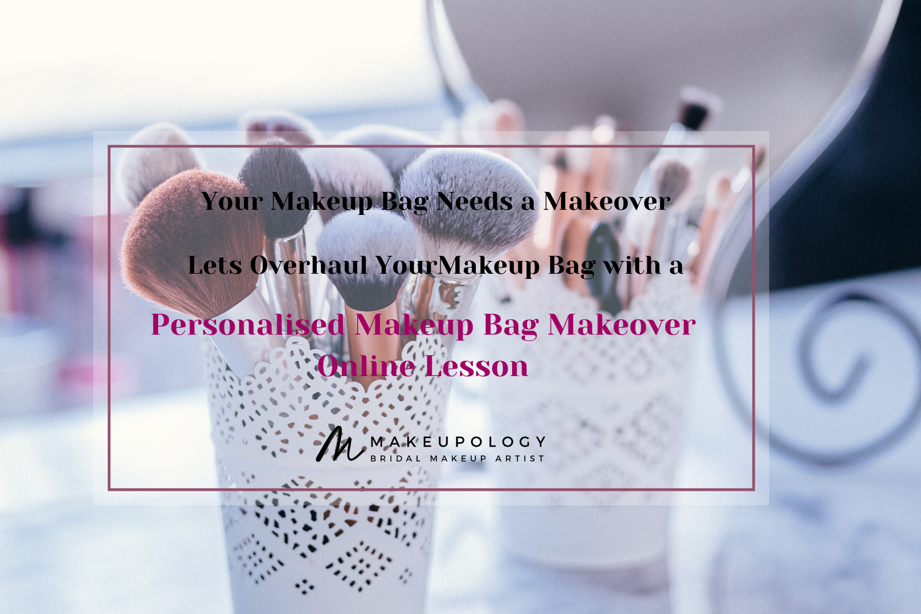 Makeover your Makeup Bag